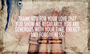 Thank you for your love that you show me regularly. You are generous ...
