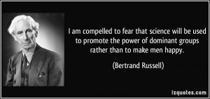 ... of dominant groups rather than to make men happy. - Bertrand Russell