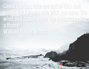Come Fairies, take me out of this dull world, for I would ride with ...