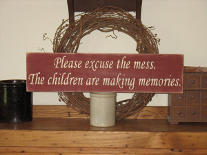 Please Excuse the Mess The Children are Making Memories Wood Sign