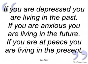 if you are depressed you are living in the lao tzu