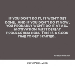 Motivational quote - If you don't do it, it won't get done. and if you ...