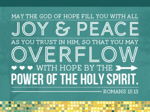 ... May Overflow With Hope By The Power Of The Holy Spirit. ~ Bible Quote