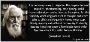 ... few dare attack. It is called Popular Opinion... - Robertson Davies