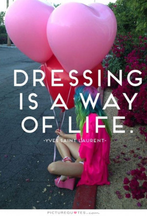 Dressing is a way of life Picture Quote #1
