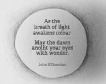 May the dawn anoint your eyes with wonder - John O'Donohue poetry ...