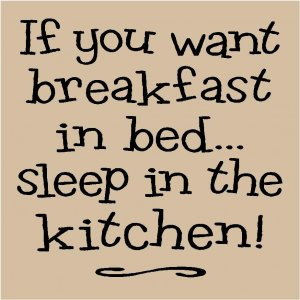 T026 If you want breakfast in bed... sleep in the kitchen 12x12 vinyl ...