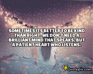 need a brilliant mind that speaks but a patient heart who listens