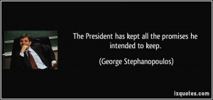 The President has kept all the promises he intended to keep. - George ...