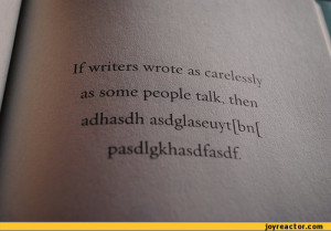 if writers wrote as carelessly as some people talk / writing :: funny ...