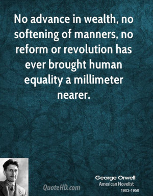 ... or revolution has ever brought human equality a millimeter nearer