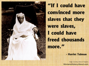 Harriet Tubman Quote - Adapted from an image courtesy Library of ...