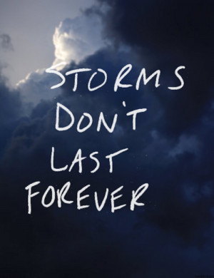 amazing, inspirational, life quote, quote, storms don't last forever