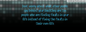 ... your life instead of fixing the faults in their own life. , Pictures