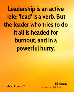 Leadership is an active role; 'lead' is a verb. But the leader who ...