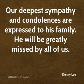 Denny Lee - Our deepest sympathy and condolences are expressed to his ...