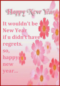 ... be New Year if u didn't have regrets. so, happy new year