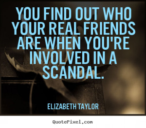 ... quote about friendship - You find out who your real friends are when
