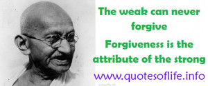 -forgive-Forgiveness-is-the-attribute-of-the-strong-Mahatma-Gandhi ...