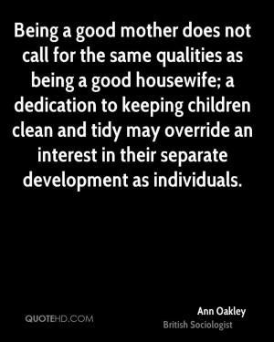 Being a good mother does not call for the same qualities as being a ...