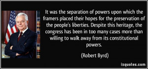 It was the separation of powers upon which the framers placed their ...