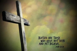 Blessed are those who Have not seen and yet Believe - Christian Quote