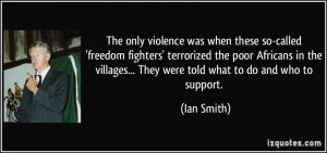 ... villages... They were told what to do and who to support. - Ian Smith