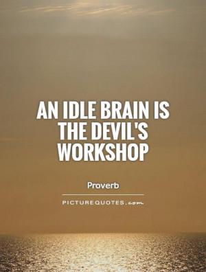 Brain Quotes Devil Quotes Lazy Quotes Proverb Quotes