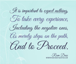 Experience quotes, expect nothing quotes, Ram Dass Quotes,It is ...