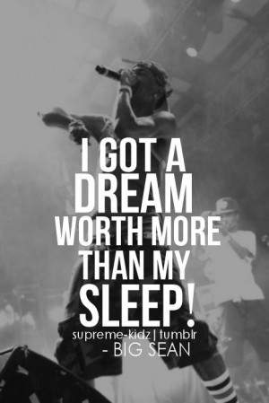 Rapper, big sean, quotes, sayings, dream, great quote