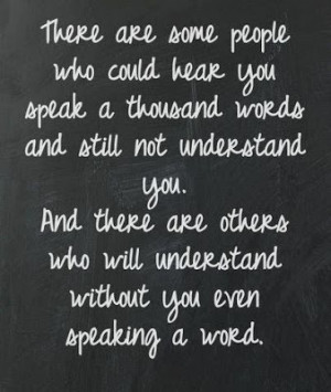 ... there are others who will understand without you even speaking a word