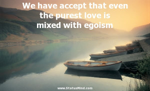 ... love is mixed with egoism - Mikhail Lermontov Quotes - StatusMind.com