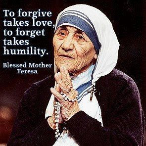... forget takes humility. Mother Teresa Inspirational Words Love Quotes