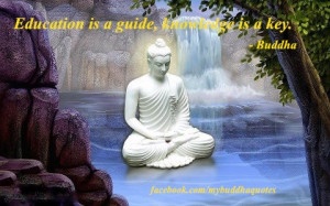 education is a guide knowledge is a key buddha