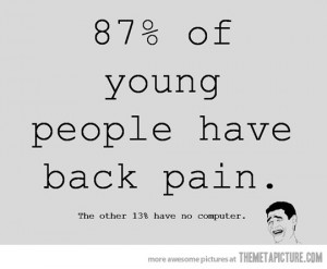 ... fact oriented!) and being in pain back-wise myself, I am at a loss