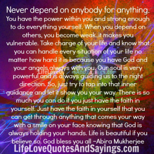 Never depend on anybody for anything...