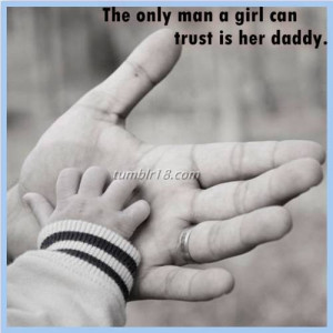 The only man a girl can trust is her daddy.
