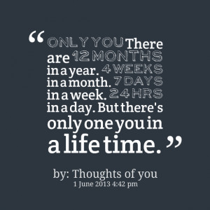 Quotes Picture: only you there are 12 months in a year 4 weeks in a ...