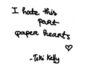 hate this part, paper hearts. Paper Hearts- Tori Kelly