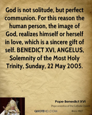 God is not solitude, but perfect communion. For this reason the human ...