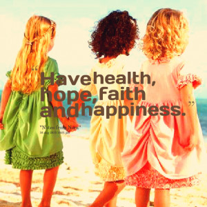 Quotes Picture: have health, hope, faith and happiness