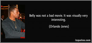 Belly was not a bad movie. It was visually very interesting. - Orlando ...