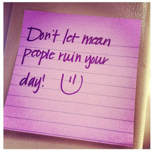 Quotes About Mean People Don't let mean people ruin