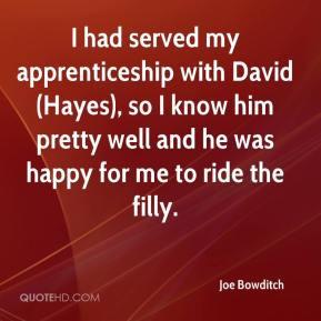 Joe Bowditch - I had served my apprenticeship with David (Hayes), so I ...