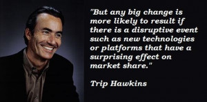 Trip hawkins famous quotes 3