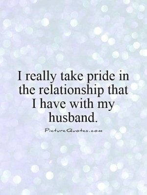 Marriage Quotes Husband Quotes Pride Quotes Good Relationship Quotes ...