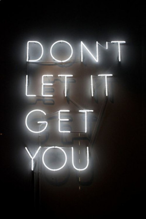 motivational quotes dont let it get you Motivational Quotes 203 Dont ...