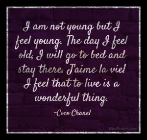 Coco Chanel Quotes: I Am Not Young But I Feel Young….