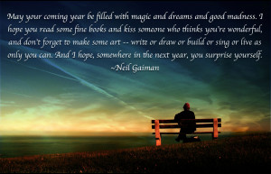 May your coming year be filled with magic and dreams and good madness ...