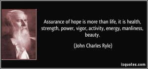 Assurance of hope is more than life, it is health, strength, power ...